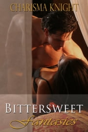 Bittersweet Fantasies ebook by Charisma Knight