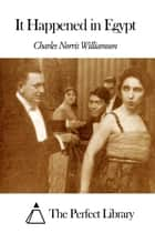 It Happened in Egypt ebook by Charles Norris Williamson