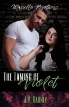 The Taming of Violet ebook by J.M. Dabney
