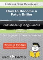 How to Become a Patch Driller - How to Become a Patch Driller ebook by Weston Derr