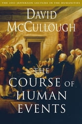 The Course of Human Events - The 2003 Jefferson Lecture in the Humanities ebook by David McCullough