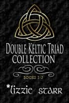 Double Keltic Triad Collection - Books One - Three ebook by *lizzie starr