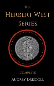 The Herbert West Series Complete ebook by Audrey Driscoll
