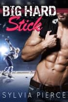 Big Hard Stick eBook by Sylvia Pierce