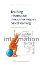 Teaching Information Literacy for Inquiry-Based Learning ebook by Hepworth, Mark
