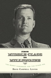 From Middle Class To Millionaire ebook by David Campbell Lester