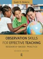 Observation Skills for Effective Teaching ebook by Gary D. Borich