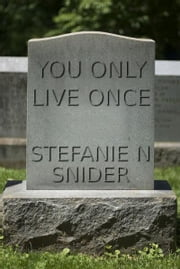 You Only Live Once ebook by Stefanie N Snider