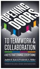 Opening Doors to Teamwork and Collaboration - 4 Keys That Change Everything ebook by Judith H. Katz, Frederick A. Miller