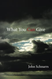 What You Can Give ebook by John Schnarrs