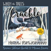 When the Trees Crackle with Cold - TH edition - A Cree Calendar ebook by Bernice Johnson-Laxdal, Miriam Körner