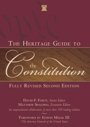The Heritage Guide to the Constitution - Fully Revised Second Edition ebook by Matthew Spalding,David F. Forte,Edwin  Meese III