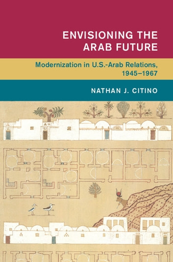 Envisioning the arab future ebook by dr nathan j citino envisioning the arab future modernization in us arab relations 19451967 ebook fandeluxe Ebook collections