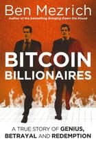 Bitcoin Billionaires - A True Story of Genius, Betrayal and Redemption ebook by Ben Mezrich