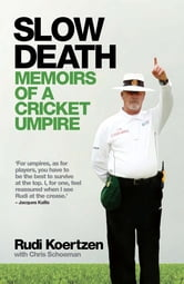 Slow Death - Memoirs of a Cricket Umpire ebook by Rudi Koertzen