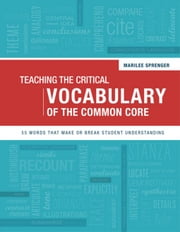 Teaching the Critical Vocabulary of the Common Core: 55 Words That Make or Break Student Understanding ebook by Kobo.Web.Store.Products.Fields.ContributorFieldViewModel