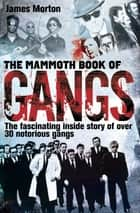 The Mammoth Book of Gangs eBook by James Morton