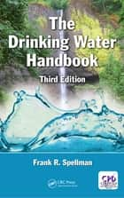 The Drinking Water Handbook, Third Edition ebook by Frank R. Spellman