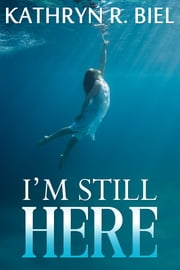I'm Still Here ebook by Kathryn R. Biel