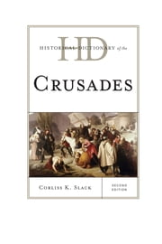 Historical Dictionary of the Crusades ebook by Corliss K. Slack
