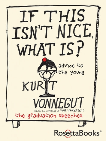 If This Isn't Nice, What Is? - Advice for the Young ebook by Kurt Vonnegut