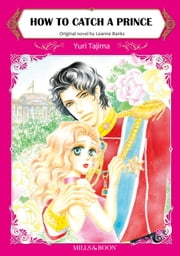 HOW TO CATCH A PRINCE - Mills&Boon comics ebook by Leanne Banks, Yuri Tajima