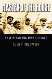 Master of the House: Stalin and His Inner Circle ebook by Khlevniuk, Oleg V.
