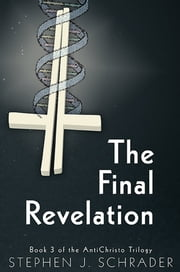 The Final Revelation: Book 3 of the AntiChristo Trilogy ebook by Stephen J. Schrader