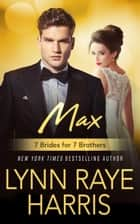 Max (7 Brides for 7 Brothers #5) ebook by Lynn Raye Harris