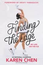 Finding the Edge: My Life on the Ice ebook by Karen Chen, Kristi Yamaguchi
