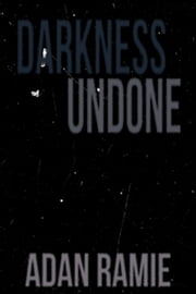 Darkness Undone ebook by Adan Ramie