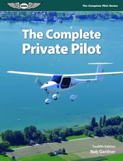 The Complete Private Pilot ebook by Bob Gardner