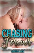 Chasing Forever (Chasing Series Book #4) ebook by Pamela Ann