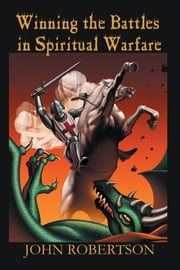 Winning the Battles in Spiritual Warfare ebook by John Robertson