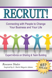Recruit! - Connecting with People to Change Your Business and Your Life ebook by Roseann Baldauf-Shales