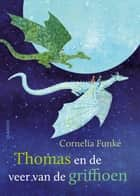 Thomas en de veer van de griffioen ebook by Cornelia Funke, Esther Ottens