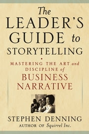 The Leader's Guide to Storytelling - Mastering the Art and Discipline of Business Narrative ebook by Stephen Denning