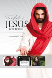 Translating Jesus for Today ebook by Ph.D. John Hoad
