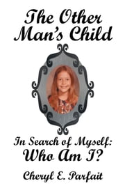 The Other Mans Child - In Search of Myself ebook by Cheryl E. Parfait