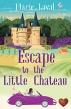 Escape to the Little Chateau ebook by Marie Laval