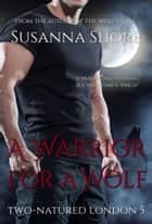 A Warrior for a Wolf. Two-Natured London 5. ebook by Susanna Shore