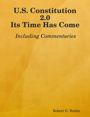 U.S. Constitution 2.0...Its Time Has Come ebook by Robert G. Butler