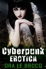 Cyberpunk Erotica ebook by Ora Le Brocq