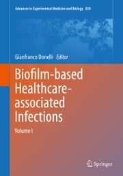 Biofilm-based Healthcare-associated Infections - Volume I ebook by Gianfranco Donelli