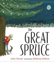 The Great Spruce ebook by John Duvall,Rebecca Gibbon