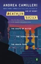 Death in Sicily - The First Three Novels in the Inspector Montalbano Series--The Shape of Water; The Terra-Cotta Dog; The Snack Thief ebook by Andrea Camilleri, Stephen Sartarelli