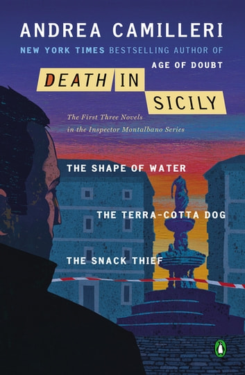 Death in Sicily - The First Three Novels in the Inspector Montalbano Series--The Shape of Water; The Terra-Cotta Dog; The Snack Thief ebook by Andrea Camilleri