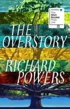 The Overstory - Shortlisted for the Man Booker Prize 2018 ebook by Richard Powers