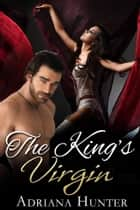 The King's Virgin - Historical Erotic Romance ebook by Adriana Hunter