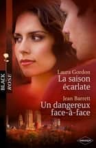 La saison écarlate - Un dangereux face-à-face (Harlequin Black Rose) ebook by Laura Gordon, Jean Barrett